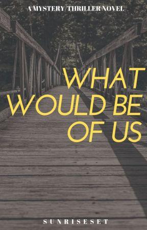 What would be of us? by BridgetteMidget