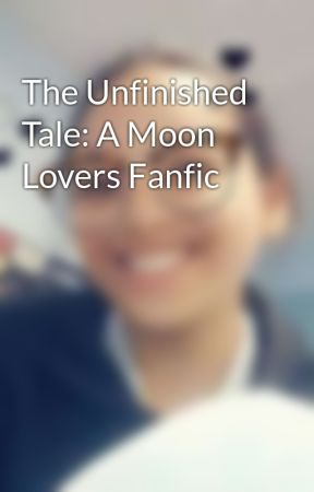 The Unfinished Tale: A Moon Lovers Fanfic by ShanaRose13