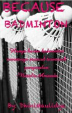 BECAUSE BADMINTON by sugarstory_