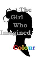 The Girl Who Imagined Colour by Miranda_Shadow