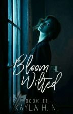 Bloom The Wilted (#2) - [ Discontinue For Some Time]  by kaylahn