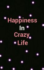 Happiness In Crazy Life by amaleeap