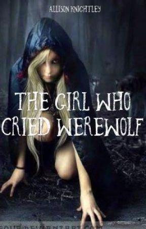 The Girl Who Cried Werewolf by AlliKnightley