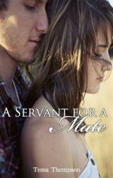 A Servant for a Mate (Book #1 of A Royal Secret Trilogy) by TessaT