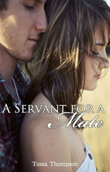A Servant for a Mate (Book #1 of A Royal Secret Trilogy)