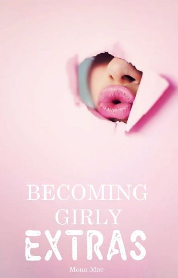 Becoming Girly Extras