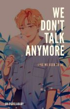 • We don't talk anymore • by FXXKLABABY