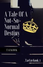 A Tale Of A Not-So-Normal Destiny by _TaeLuvKook_