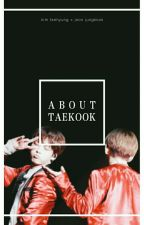 about taekook by sidneysgucci