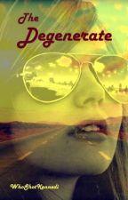 The Degenerate (TO BE REWRITTEN...SOON) by WhoShotKennedi