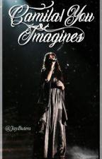 Camila Cabello/You Imagines by Jaybutera