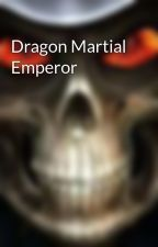 Dragon Martial Emperor by chezhawk15
