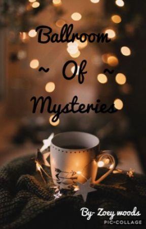 Ballroom Of Mysteries by xx_lolqueen_xx