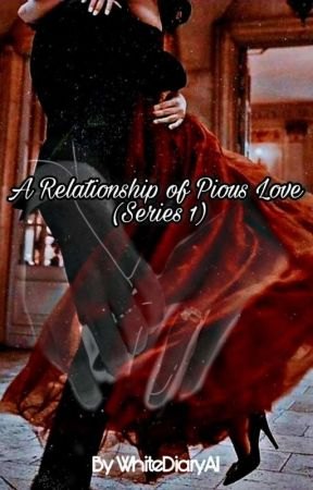 A Relationship Of Pious Love - Series 1 by AnannaIslam