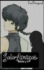 Solo Amigos (Ranma y tu) by EveDragneel