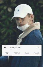 Skinny Love ⌈jjk.kth⌋ by boring_potaeto