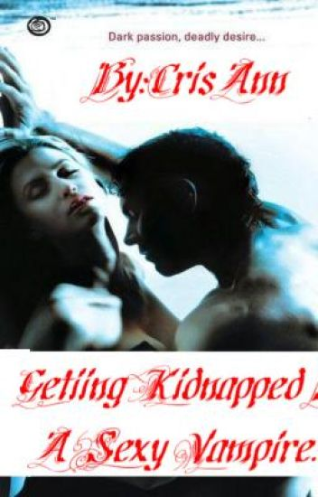 Getting kidnapped by a sexy vampire....!