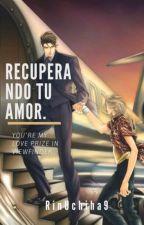 Recuperando tu amor. by RinUchiha9