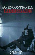 Ao encontro da Liberdade ( Livro 2) by CarineSalvatore