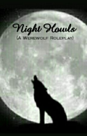 Night Howls {A Werewolf Roleplay} by Loving_My_Demons