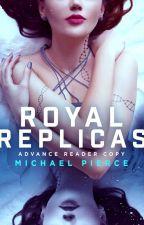 Royal Replicas by michaelpierceauthor