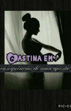 Gastina em : Consequências De Uma Aposta !  by Garota_on