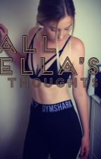 All Ella's thoughts by official_EllaBella