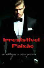 Irresistível Paixão by viih_karollynna