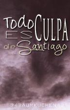 Todo es culpa de Santiago by 34BaumKuchen43