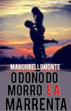 ❤O DONO DO MORRO E A MARRENTA❤ by Manuh_Bello