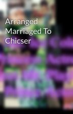 Arranged Marriaged To Chicser by DBabyBjfiPrincessEll