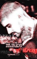 YOU MAKE ME STRONG|Z•M|  by meme_x_x