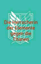 Die Herrscherin der Elemente gegen die Titanen (Attack on Titan FF) by EmmaEvans15