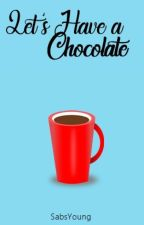 Let's have a chocolate by SabsYoung