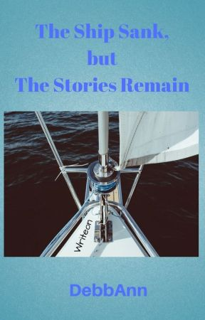 The Ship Sank, but The Stories Remain by DebbAnn