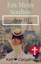 Em Meus Sonhos 1 (COMPLETO) by KellCarvalho2