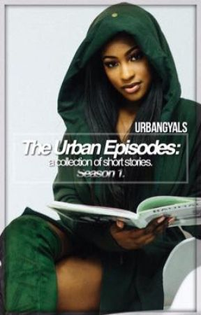 The Urban Episodes: Season 1 by UrbanGyals