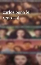 carlos pena (el regreso) by Nessycullen