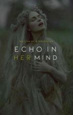 An Echo in Her Mind [UNEDITED WATTPAD VERSION] by GypsySoulxx