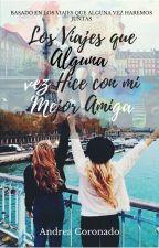Los Viajes que Alguna Vez Hice con mi Mejor Amiga. by jennifertessa06