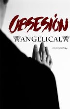 Obsesión Angelical by B_Queen_