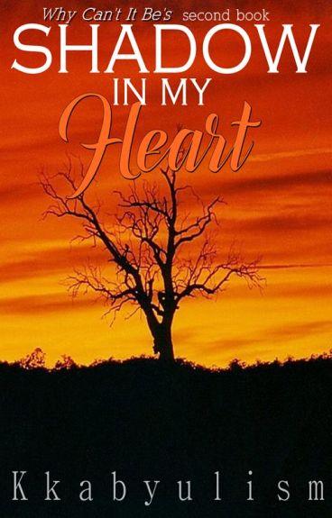 Shadow In My Heart [Book 2 of WCIB] by Kkabyulism
