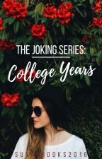 The Joking series: College years by Sunnybooks2016
