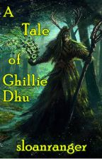 A Tale of Ghillie Dhu by sloanranger