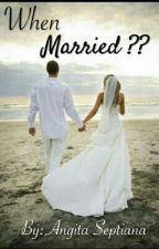 When Married?? by angitaseptiana