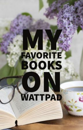 My Favorite Books on Wattpad by Some_Tall_Person