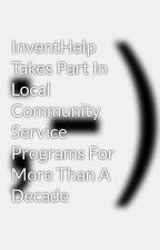 InventHelp Takes Part In Local Community Service Programs For More Than A Decade by 8jerome0