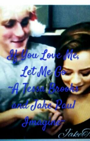 If You Love Me, Let Me Go~Jake Paul And Tessa Brooks Imagine by GiselleEstrada1008