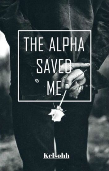 The Alpha Saved Me