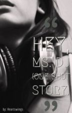 Hey Ms. DJ (One Shot Story) by heartswings